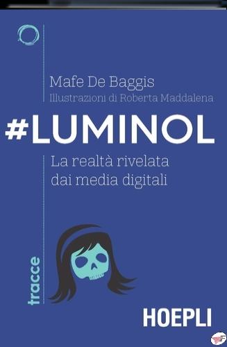 #LUMINOL. LA REALTÀ RIVELATA DAI MEDIA D