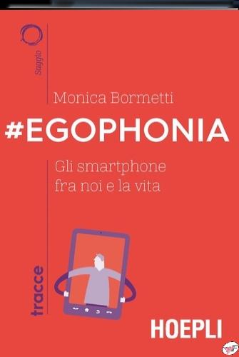 #EGOPHONIA. GLI SMARTPHONE FRA NOI E LA